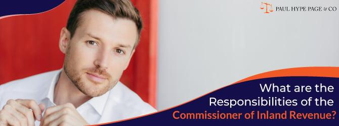 Responsibilities of the Commissioner of Inland Revenue